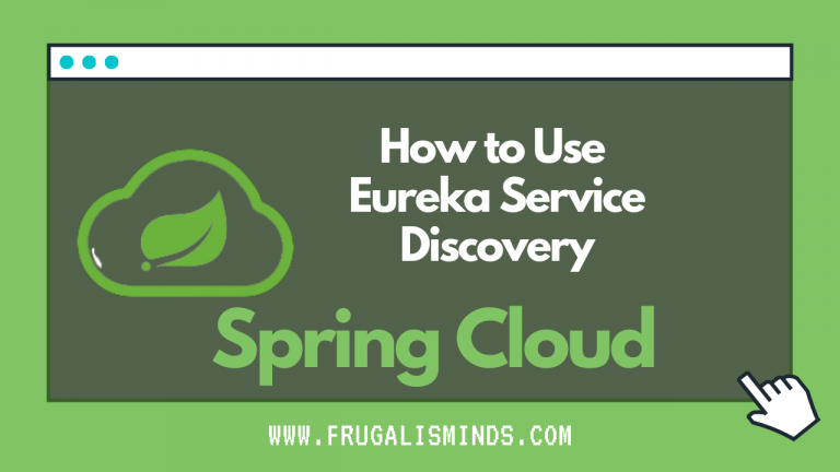 How to Use Spring Cloud Eureka Service Discovery