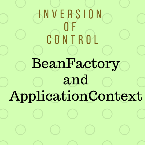 InversionOfControl ApplicationContext and BeanFactory Spring Framework