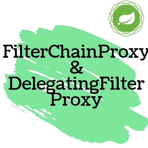 FilterChainProxy and DelegatingFilterProxy