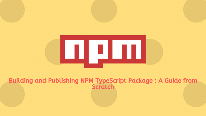 Building and Publishing Npm Package