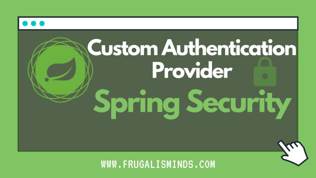 Custom Auth Provider Spring Security